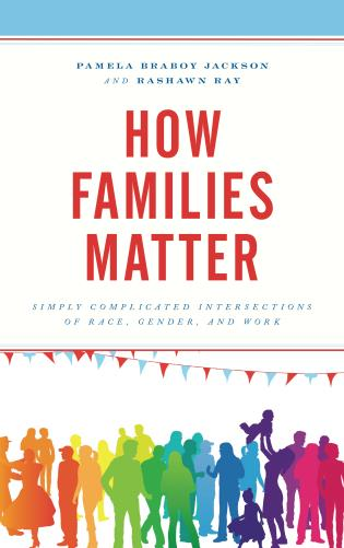 How Families Matter: Simply Complicated Intersections of Race, Gender, and Work'